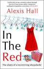 In the Red: The Diary of a Recovering Shopaholic by Alexis Hall (Paperback, 2009)