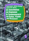 Die Konstitution von Regionen im Spannungsfeld von Kultur, Politik und Ökonomie (2013, Kunststoffeinband)