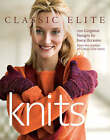 Classic Elite  Knits: 100 Gorgeous Designs for Every Occasion from the Studios of Classic Elite Yarns by Elite (Paperback, 2008)