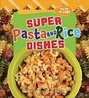 Super Pasta and Rice Dishes by Jennifer S Larson (Hardback, 2013)