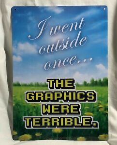 went-outside-once-Terrible-Graphics-Pixel-Tin-Sign-Gamer-Game-Room-Pixelated-New