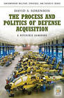 The Process and Politics of Defense Acquisition: a Reference Handbook by David S. Sorenson (Hardback, 2008)