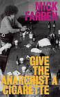 Give the Anarchist a Cigarette by Mick Farren (Paperback, 2002)