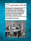 A Treatise on Maritime Law: Including the Law of Shipping, the Law of Marine Insurance, and the Law and Practice of Admiralty. Volume 1 of 2 by Theophilus Parsons (Paperback / softback, 2010)