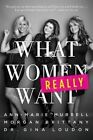 What Women Really Want by Gina Loudon, Ann-Marie Murrell, Morgan Brittany (Hardback, 2014)