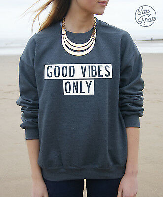 *GOOD VIBES ONLY Jumper Sweater Sweatshirt Top Swag Tumblr Fresh Dope Vibe Hype*