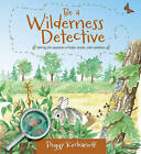 Be a Wilderness Detective: Solving the Mysteries of Fields, Woods, and Coastlines by Peggy Kochanoff (Paperback / softback, 2013)