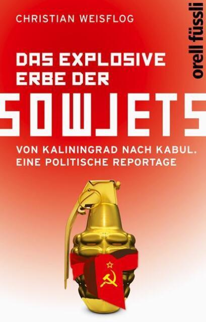 Buch Das explosive Erbe der Sowjets Von Kaliningrad nach Kabul Weisflog