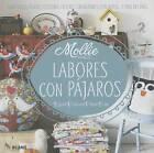 Labores Con Pajaros: Ganchillo, Punto, Costura, Fieltro, Creaciones Con Papel . . . y Mucho Mas by Mollie Makes (Hardback, 2015)