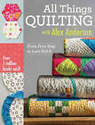 All Things Quilting with Alex Anderson: From First Step to Last Stitch by Alex Anderson (Paperback, 2015)
