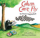 Calvin Can't Fly: The Story of a Bookworm Birdie by Jennifer Berne (Hardback, 2010)
