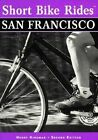Short Bike Rides San Francisco: Rides for the Casual Cyclist by Henry Kingman (Paperback, 1998)