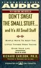 Don't Sweat the Small Stuff... : And It's All Small Stuff - Simple Ways to Keep the Little Things from Taking over Your Life by Richard Carlson (1997, Cassette, Abridged)