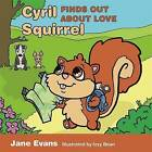 Cyril Squirrel Finds Out About Love by Jane Evans (Hardback, 2016)