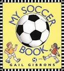 My Soccer Book by Gail Gibbons (Hardback, 2000)