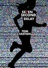 Seven Second Delay by Tom Easton (Hardback, 2015)