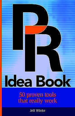 PR Idea Book: 50 Proven Tools That Really Work by Jeff Winke, pb, e2
