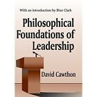 Philosophical Foundations of Leadership by David Cawthorn (Hardback, 2002)