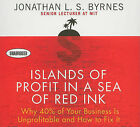 Islands of Profit in a Sea of Red Ink: Why 40% of Your Business Is Unprofitable and How to Fix It by Jonathan L S Byrnes (CD-Audio, 2010)