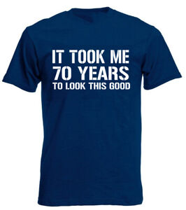 It Took Me 70 Years Good T Shirt 70th Birthday Gifts Present For