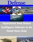 Unparalleled Need - Human Intelligence Collectors in the United States Army by United States Army War College (Paperback / softback, 2014)