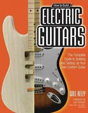 HOW TO BUILD ELECTRIC GUITARS - LEE DICKSON WILL KELLY (PAPERBACK) NEW