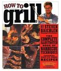 How to Grill : The Complete Illustrated Book of Barbecue Techniques, A Barbecue Bible! Cookbook by Steven Raichlen (2001, Hardcover, Teacher's Edition of Textbook)