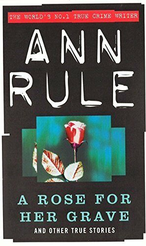 A Rose For Her Grave: And Other True Stories (True Cr... by Rule, Ann 075151070X