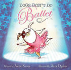 Dogs Don't Do Ballet by Anna Kemp (Hardback)