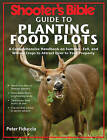 Shooter's Bible Guide to Planting Food Plots: A Comprehensive Handbook on Summer, Fall, and Winter Crops to Attract Deer to Your Property by Peter Fiduccia (Paperback / softback, 2013)