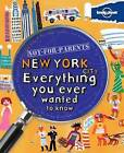 Not for Parents New York: Everything You Ever Wanted to Know by Lonely Planet (Paperback, 2011)