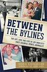 Between the Bylines: The Life, Love and Loss of Los Angeles's Most Colorful Sports Journalist by Doug Krikorian (Paperback / softback, 2013)