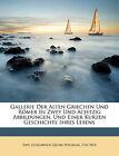 Gallerie Der Alten Griechen Und Romer in Zwey Und Achtzig Abbildungen, Und Einer Kurzen Geschichte Ihres Lebens by Nabu Press (Paperback / softback, 2010)