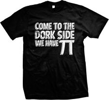 Come to the Dork Side We Have Pi- Nerdy Funny Humor Mens T-shirt