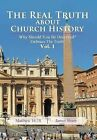 The Real Truth about Church History: Why Should You Be Deceived? Embrace the Truth! Vol. 1 by James Sharp (Hardback, 2012)