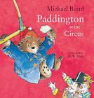 Paddington at the Circus by Michael Bond (Paperback, 2016)