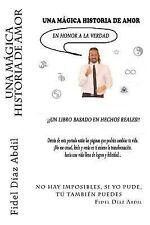 Una MÁGICA HISTORIA de AMOR (en Honor a la Verdad) by Fidel Díaz Abdil (2016,...