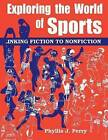 Exploring the World of Sports: Linking Fiction to Nonfiction by Phyllis J. Perry (Paperback, 1998)