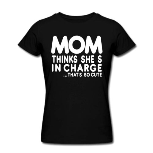Mom Thinks She/'s in Charge That/'s So Cute Funny T Shirt Women Kids Baby T-shirts