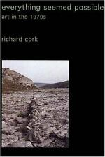 Everything Seemed Possible : Art in the 1970s by Richard Cork (2003, Paperback)