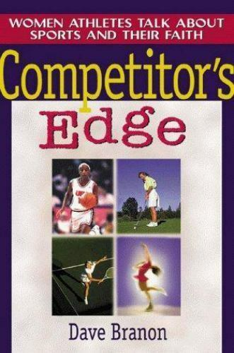 Competitor's Edge: Women Athletes Talk About Sports and Their Faith, Dave Branon