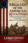 Miracles of the American Revolution: Divine Intervention and the Birth of the Republic by Larkin Spivey (Paperback / softback, 2010)