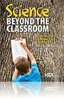 Science Beyond the Classroom: An NSTA Press Journals Collection by National Science Teachers Association (Paperback, 2010)
