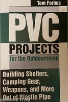 Pvc Projects For The Outdoorsman Building Shelters Camping Gear Weapons & More