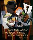 The Language of Objects in the Art of the Americas by Edward J. Sullivan (Hardback, 2007)