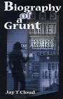 Biography of a Grunt by Jay T Cloud (Paperback / softback, 2000)