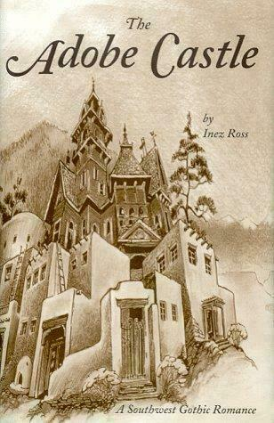The Adobe Castle : A Southwest Gothic Romance by Inez Ross