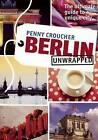Berlin Unwrapped: The Ultimate Guide to a Unique City by Penny Croucher (Paperback, 2013)