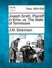 Joseph Smith, Plaintiff in Error, vs. the State of Tennessee by J M Dickinson (Paperback / softback, 2012)