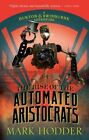 The Rise of the Automated Aristocrats: The Burton & Swinburne Adventures by Mark Hodder (Paperback, 2015)